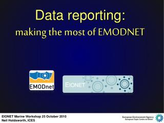 Data reporting:  making  the most  of  EMODNET