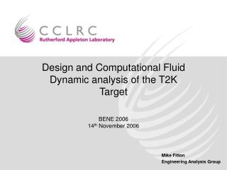Design and Computational Fluid Dynamic analysis of the T2K Target BENE 2006 14 th  November 2006