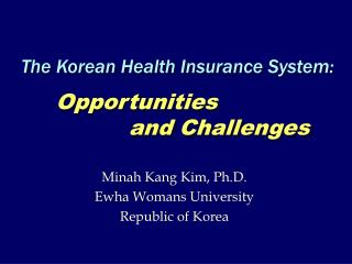 The Korean Health Insurance System:                 Opportunities                 and Challenges