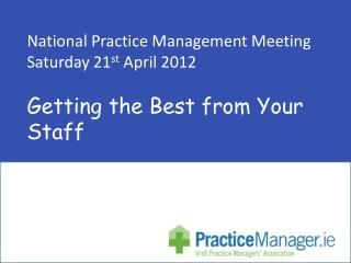 National Practice Management Meeting  Saturday 21st April 2012  Getting the Best from Your Staff