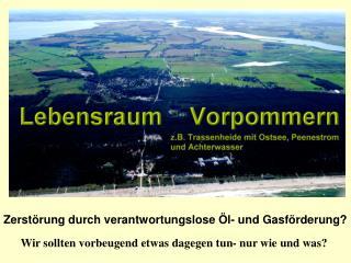 Zerstörung durch verantwortungslose Öl- und Gasförderung?