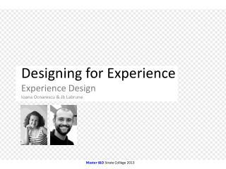 Designing for Experience Experience Design Ioana Ocnarescu &  Jb Labrune