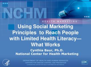 Using Social Marketing Principles  to Reach People with Limited Health Literacy ?   What Works