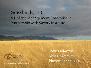 Grasslands, LLC A Holistic Management Enterprise in Partnership with Savory Institute