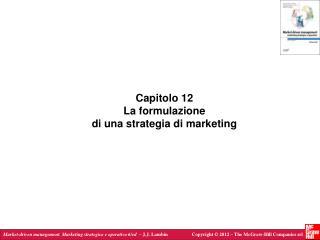 Capitolo 12 La formulazione di una strategia di marketing