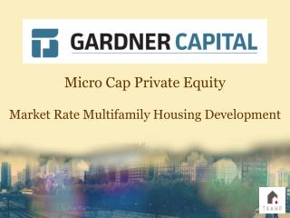 Micro Cap Private Equity Market Rate Multifamily Housing Development