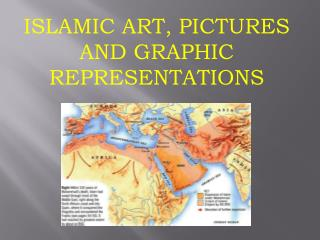 ISLAMIC ART, PICTURES AND GRAPHIC REPRESENTATIONS