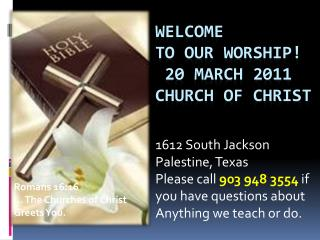Welcome to our worship!  20 March 2011 Church of Christ