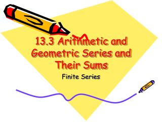 13.3 Arithmetic and Geometric Series and Their Sums