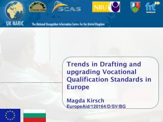 Trends in Drafting and upgrading Vocational Qualification Standards in Europe Magda Kirsch