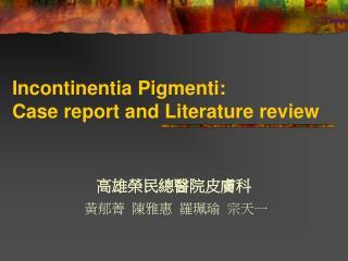 Incontinentia Pigmenti:  Case report and Literature review