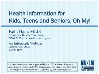 Health Information for  Kids, Teens and Seniors, Oh My!