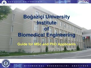 Boğaziçi University Institute  of  Biomedical Engineering Guide for MSc and PhD Applicants