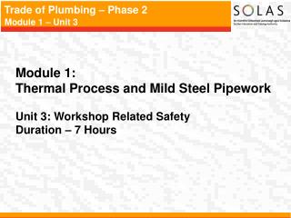 Module 1:   Thermal Process and Mild Steel Pipework Unit 3: Workshop Related Safety