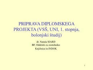PRIPRAVA DIPLOMSKEGA PROJEKTA (VSŠ, UNI, 1. stopnja, bolonjski študij)