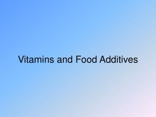 Vitamins and Food Additives