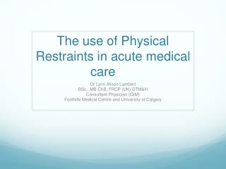The use of Physical Restraints in acute medical care
