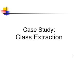 Case Study:  Class Extraction