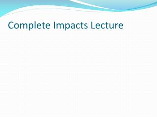 Complete Impacts Lecture