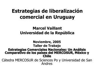 Estrategias de liberalizaci�n comercial en Uruguay Marcel  Vaillant Universidad de la Rep�blica