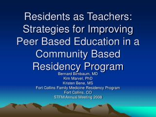 Residents as Teachers:  Strategies for Improving Peer Based Education in a Community Based Residency Program