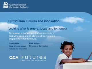 Curriculum Futures and innovation Looking after learners, today and tomorrow
