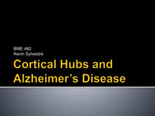 Cortical Hubs and Alzheimer s Disease