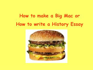 How to make a Big Mac or  How to write a History Essay