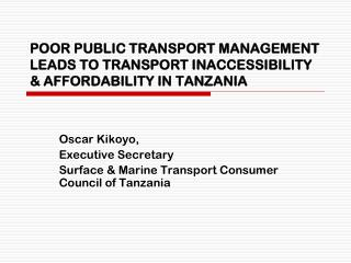 POOR PUBLIC TRANSPORT MANAGEMENT LEADS TO TRANSPORT INACCESSIBILITY & AFFORDABILITY IN TANZANIA