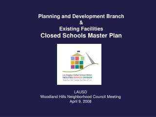 Planning and Development Branch & Existing Facilities Closed Schools Master Plan
