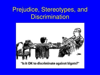 Prejudice, Stereotypes, and Discrimination