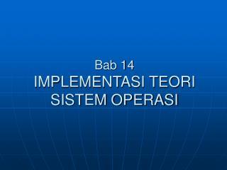 Bab 14 IMPLEMENTASI TEORI SISTEM OPERASI