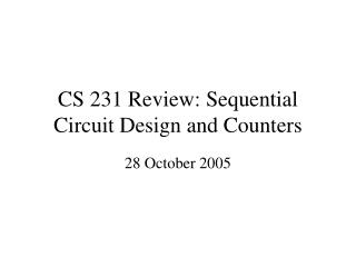 CS 231 Review: Sequential Circuit Design and Counters
