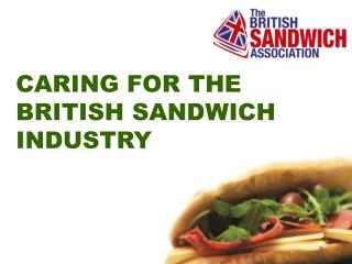CARING FOR THE BRITISH SANDWICH INDUSTRY