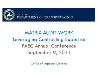 MATRIX AUDIT WORK Leveraging Contracting Expertise FAEC Annual Conference September 9, 2011