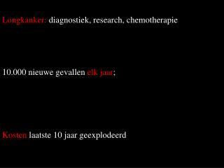 Longkanker:  diagnostiek, research, chemotherapie 10.000 nieuwe gevallen  elk jaar ;