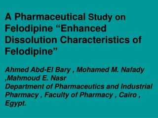 A Pharmaceutical Study on Felodipine  Enhanced Dissolution Characteristics of Felodipine   Ahmed Abd-El Bary , Mohamed M