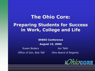 The Ohio Core : Preparing Students for Success in Work, College and Life SHEEO Conference