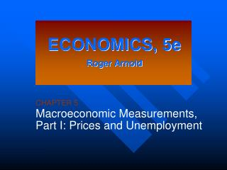CHAPTER 5 Macroeconomic Measurements, Part I: Prices and Unemployment
