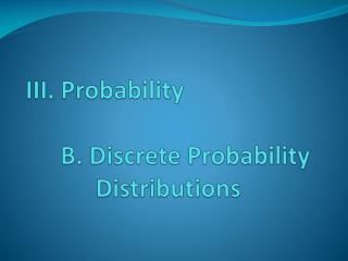 III. Probability B. Discrete Probability Distributions