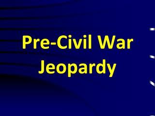 Pre-Civil War Jeopardy