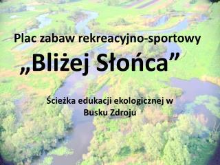 """Plac zabaw rekreacyjno-sportowy  """"Bliżej Słońca"""""""