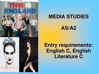 MEDIA STUDIES AS/A2  Entry requirements: English C, English Literature C