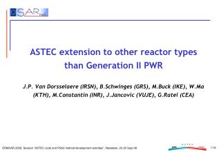ASTEC extension to other reactor types than Generation II PWR  J.P. Van Dorsselaere IRSN, B.Schwinges GRS, M.Buck IKE, W