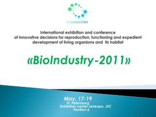 « BioIndustry -2011» May,  17-19 St. Petersburg Exhibition center Lenexpo, JSC Pavilion  6