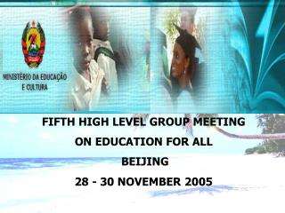 FIFTH HIGH LEVEL GROUP MEETING ON EDUCATION FOR ALL BEIJING 28 - 30 NOVEMBER 2005