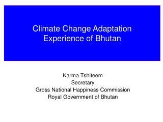 Karma Tshiteem Secretary Gross National Happiness Commission Royal Government of Bhutan