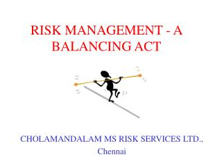 RISK MANAGEMENT - A BALANCING ACT
