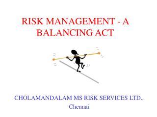 RISK MANAGEMENT - A BALANCING ACT