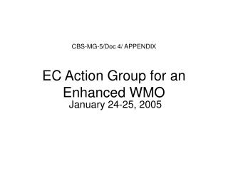CBS-MG-5/Doc 4/ APPENDIX EC Action Group for an Enhanced WMO